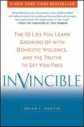Invincible : The 10 Lies You Learn Growing up with Domestic Violence, and the Truths to Set ...