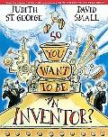 So, You Want to Be an Inventor?