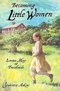 Becoming Little Women Louisa May at Fruitlands