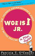 Woe Is I Jr. The Younger Grammarphobe's Guide to Better English in Plain English