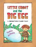 Little Grunt And the Big Egg A Prehistoric Fairy Tale