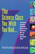 Science Class You Wish You Had The Seven Greatest Scientific Discoveries in History and the ...