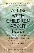 Talking With Children About Loss Words, Strategies, and Wisdom to Help Children Cope With De...