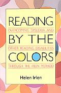 Reading by the Colors Overcoming Dyslexia and Other Reading Disabilities Through the Irlen Method
