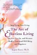 Art of Effortless Living Do Less, Let Go, and Discover Health, Emotional Well-Being, and Hap...