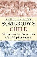 Somebody's Child Stories from the Private Files of an Adoption Attorney