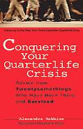 Conquering Your Quarterlife Crisis Advice from Twentysomethings Who Have Been There and Surv...