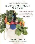 Supermarket Vegan: 225 Meat-Free, Egg-Free, Dairy-Free Recipes for Real People in the Real W...