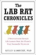 The Lab Rat Chronicles: A Neuroscientist Reveals Life Lessons from the Planet's Most Success...