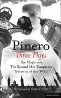 Three Plays The Magistrate, the Second Mrs. Tanqueray, Trelawny of the 'Wells'