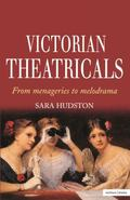 Victorian Theatricals From Menageries to Melodrama