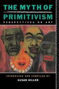 Myth of Primitivism Perspectives on Art