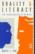 Orality and Literacy The Technologizing of the Word