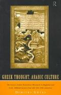 Greek Thought, Arabic Culture The Graeco-Arabic Translation Movement in Baghdad and Early 'A...
