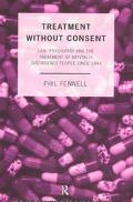Treatment without Consent: Law, Psychiatry and the Treatment of Mentally Disordered People s...