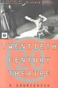 Twentieth Century Theatre A Sourcebook of Radical Thinking