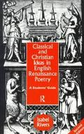 Classical and Christian Ideas in English Renaissance Poetry A Student's Guide