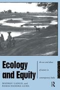 Ecology and Equity The Use and Abuse of Nature in Contemporary India