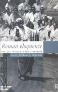 Roman Eloquence Rhetoric in Society and Literature
