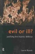 Evil or Ill Justifying the Insanity Defence