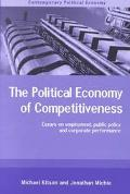Political Economy of Competitiveness Essays on Employment, Public Policy and Corporate Perfo...