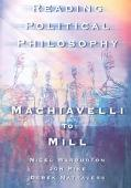 Reading Political Philosophy Machiavelli to Mill