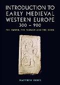 Introduction to Early Medieval Western Europe, 400-900 The Sword, the Plough and the Book