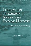 Liberation Theology After the End of History The Refusal to Cease Suffering