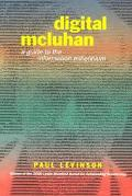 Digital McLuhan A Guide to the Information Millenium