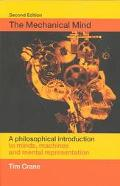 Mechanical Mind A Philosophical Introduction to Minds, Machines, and Mental Representation