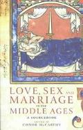 Love, Sex and Marriage in the Middle Ages A Sourcebook