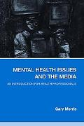 Mental Health Issues And the Media An Introduction for Health Professionals