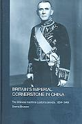 Britain's Imperial Cornerstone in China The Chinese Maritime Customs Service, 1854-1949