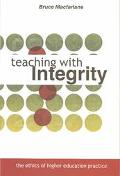 Teaching With Integrity The Ethics of Higher Education Practice