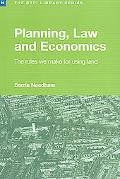 Planning, Law And Economics An Investigation of the Rules we Make for Using Land