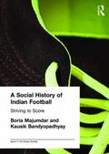 Social History Of Indian Football Striving To Score