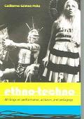 Ethno-techno Writings On Performance, Activism And Pedagogy