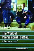 Work of Professional Football A Labour Of Love?