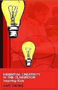Essential Creativity in the Classroom Inspiring Kids