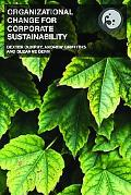 Organizational Change for Corporate Sustainability A Guide for Leaders And Change