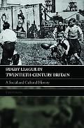 Rugby League in Twentieth Century Britain A Social And Cultural History