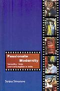 Passionate Modernity Sexuality, Class, and Consumption in India
