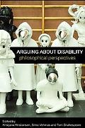 Arguing about Disability: Philosophical Perspectives, Vol. 1