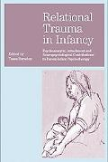Relational Trauma in Infancy: Psychoanalytic, Attachment and Neuropsychological Contribution...