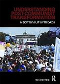 Understanding Post-Communist Transformation: A Bottom up Approach