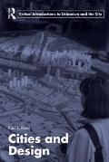 Cities and Design (Routledge Critical Introductions to Urbanism and the City)