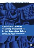Practical Guide to Teaching Mathematics in the Secondary School