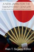 New Japan for the Twenty-First Century : An Inside Overview of Current Fundamental Changes a...