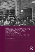 Disease, Health Care and Government in Late Imperial Russia (BASEES/Routledge Series on Russ...