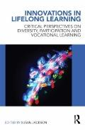 Innovations in Lifelong Learning : Critical Perspectives on Diversity, Participation and Voc...